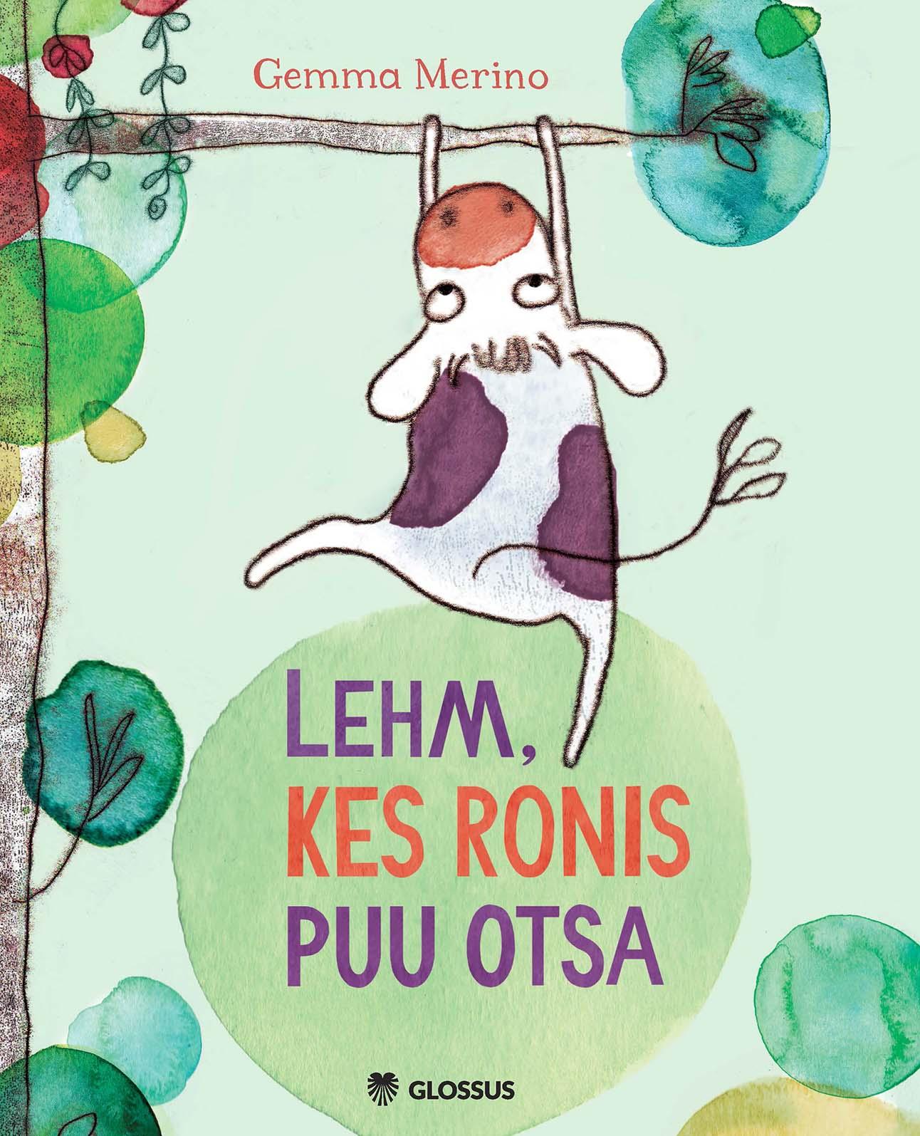 Lehm, kes ronis puu otsa. Tekst ja illustratsioonid Gemma Merino. Küljendus Grafilius OÜ. Kirjastus Glossus 2017